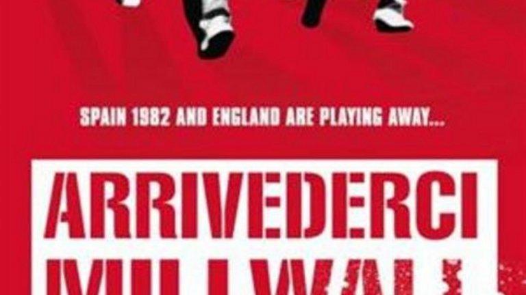 """""""Arrividerci Millwall"""" (1990) Неособено популярна, но класическа хулиганска лента. Филмът разказва за група хулигани на Милуол, които пътуват до Испания за финалите на Световното първенство през 1982 г. скоро след началото на Фолкландската война, а един от членовете на бандата търси отмъщение по лични подбуди."""