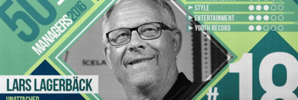 №18 Ларс Лагербак (без отбор), швед, 68 г. Човекът, който стана герой в Исландия. Може би той е най-успешният треньор, който никога не е играл професионален футбол и никога не е заставал начело на професионален клуб. Лагербак е син на лесничей. За кратко сяда на пейката на Гимонас, след което влиза в администрацията. Когато Рой Ходжсън и Боб Хоутън пристигат в Швеция през 70-те повлияват на Лагербак, който тогава изкарва треньорския си лиценз. Поема за кратко нискодивизионните Абра и Худиксвалс, след което Шведската ФА изненадва феновете, назначавайки го за младежки селекционер. Разузнава съперниците за националния селекционер Томи Свенсон по време на Евро 92 и Мондиал 94, когато Швеция постига най-големите си успехи - полуфинали и на двата форума. През 1998-а е назначен за асистент на Томи Содеберг, след което двамата водят заедно шведите. По подобен пример работи и с Роланд Андерсон, когато Лагербак е назначен начело през 2004-а след оставката на Томи Содеберг. Класира тима на пет поредни големи форума между 2000 и 2008 г. Специалистът напусна Швеция през 2009-а, а наследникът му Ерик Хамрен не успя да класира за световните през 2010 и 2014, а на европейските през 2012 и 2016 отпадна в груповата фаза. Пренесе философията си в Исландия, където отново не води сам, а заедно с Халмир Халгримсон, с когото спечелиха сърцата на всички футболни фенове и изведоха Исландия до 1/4-финалите на Евро 2016. Вече на 68 г., Лагербак напусна Исландия. Дали може отново да го видим начело на родината Швеция?