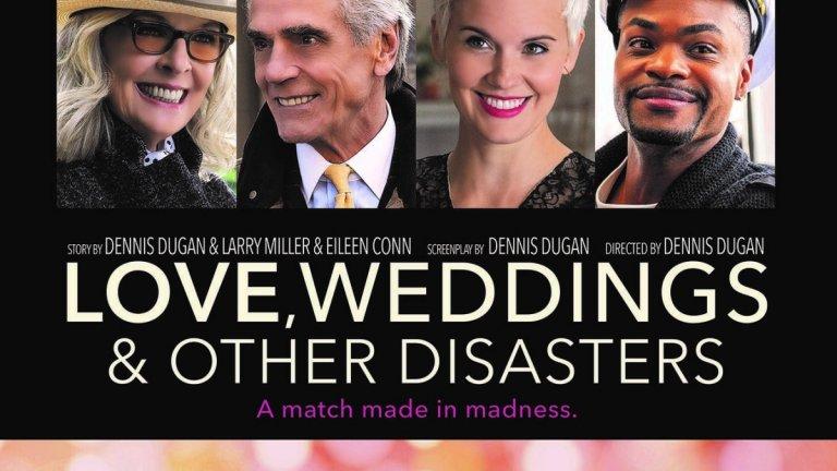 """""""Любов, сватби и други бедствия"""" Къде: кината Кога: 19 март  Джеръми Айрънс и Даян Кийтън участват в романтичната комдия, разказваща няколко истории за организатори на сватби - хората, чиято работа е да сътворят перфектния ден за влюбените двойки. Но техните собствени връзки са много чудати и далеч от перфектни."""